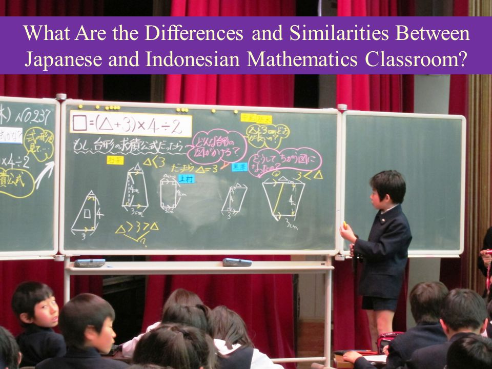 What Are the Differences and Similarities Between Japanese and Indonesian Mathematics Classroom ?