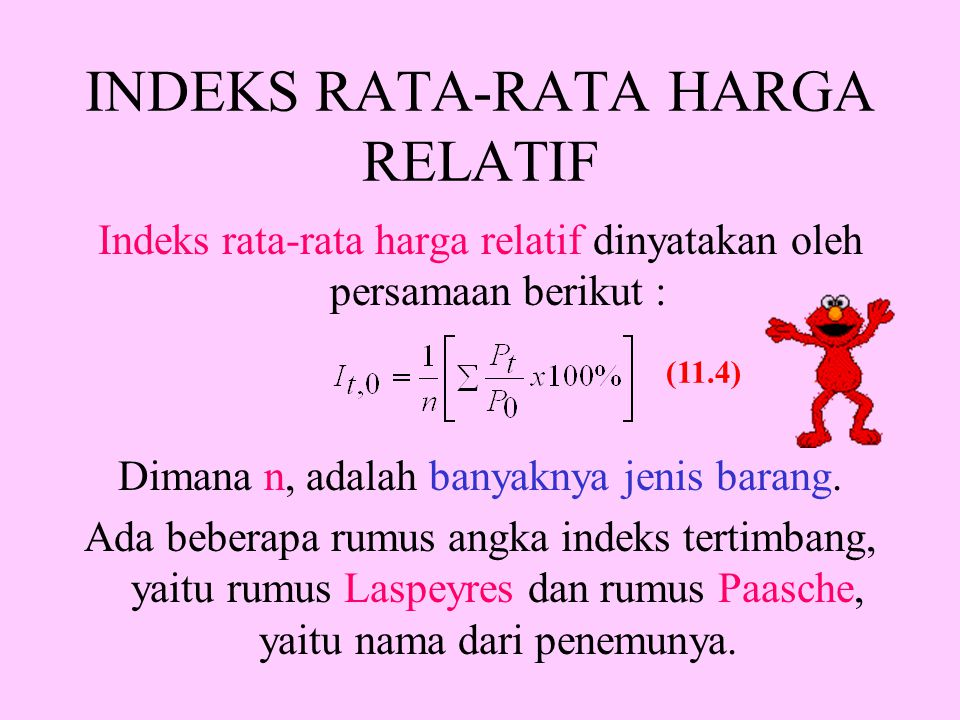 INDEKS RATA-RATA HARGA RELATIF Indeks rata-rata harga relatif dinyatakan oleh persamaan berikut : Dimana n, adalah banyaknya jenis barang.