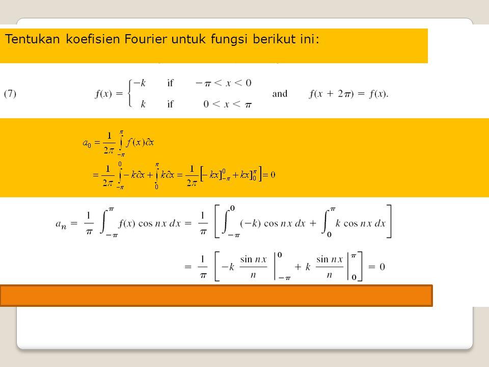 Tentukan koefisien Fourier untuk fungsi berikut ini:
