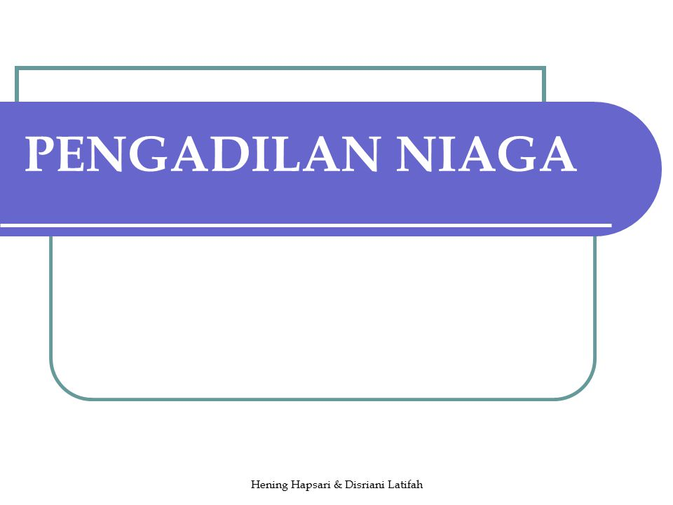 Hening Hapsari & Disriani Latifah PENGADILAN NIAGA