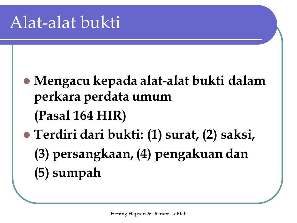 Hening Hapsari & Disriani Latifah Alat-alat bukti Mengacu kepada alat-alat bukti dalam perkara perdata umum (Pasal 164 HIR) Terdiri dari bukti: (1) surat, (2) saksi, (3) persangkaan, (4) pengakuan dan (5) sumpah