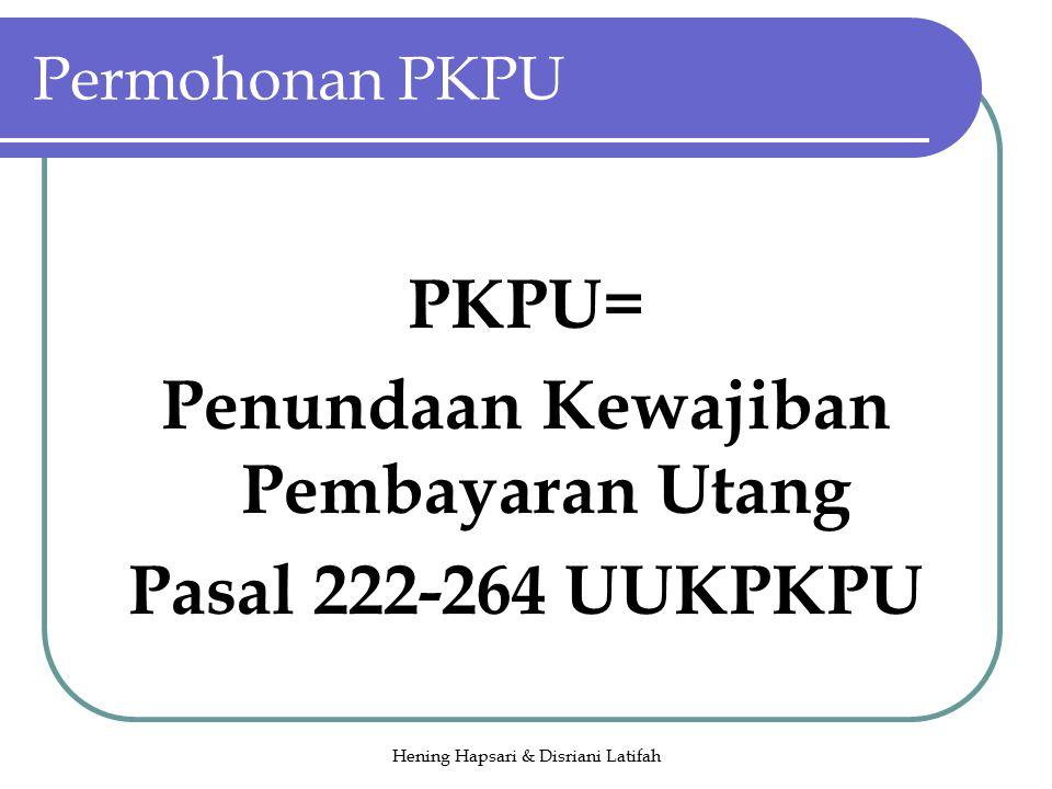 Hening Hapsari & Disriani Latifah Permohonan PKPU PKPU= Penundaan Kewajiban Pembayaran Utang Pasal 222-264 UUKPKPU