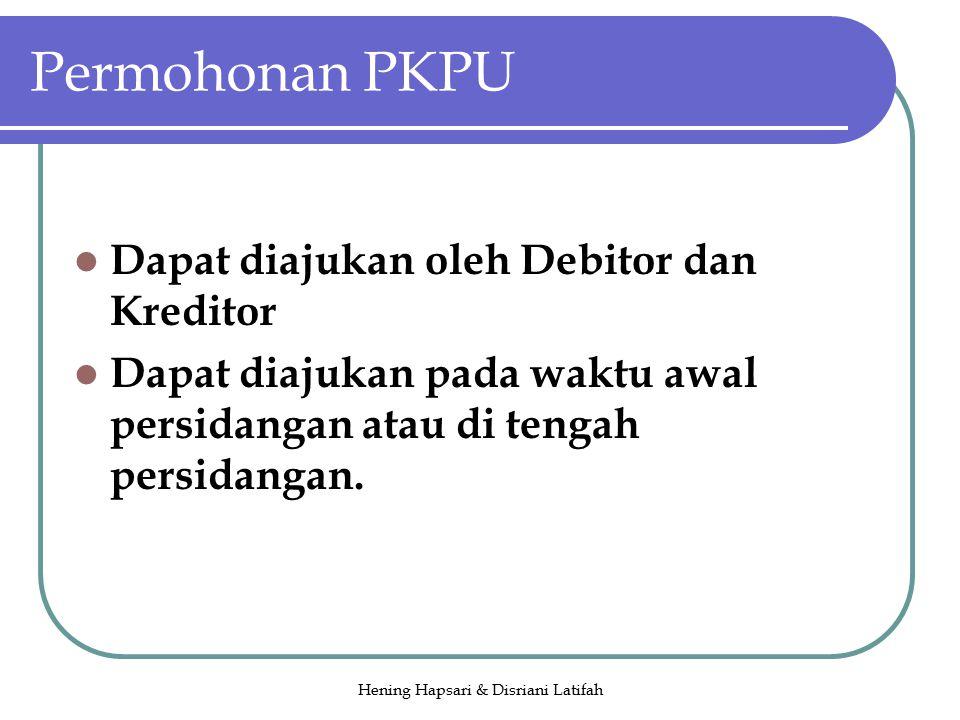 Hening Hapsari & Disriani Latifah Permohonan PKPU Dapat diajukan oleh Debitor dan Kreditor Dapat diajukan pada waktu awal persidangan atau di tengah persidangan.