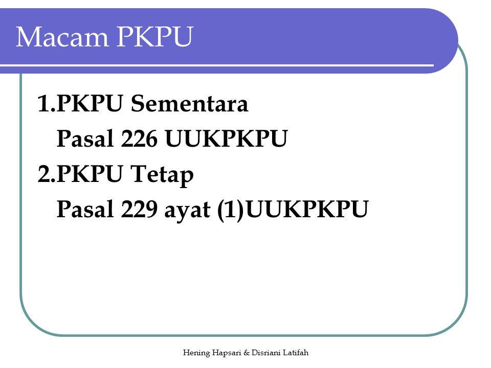 Hening Hapsari & Disriani Latifah Macam PKPU 1.PKPU Sementara Pasal 226 UUKPKPU 2.PKPU Tetap Pasal 229 ayat (1)UUKPKPU