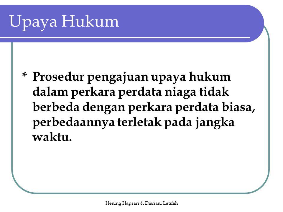 Hening Hapsari & Disriani Latifah Upaya Hukum *Prosedur pengajuan upaya hukum dalam perkara perdata niaga tidak berbeda dengan perkara perdata biasa, perbedaannya terletak pada jangka waktu.