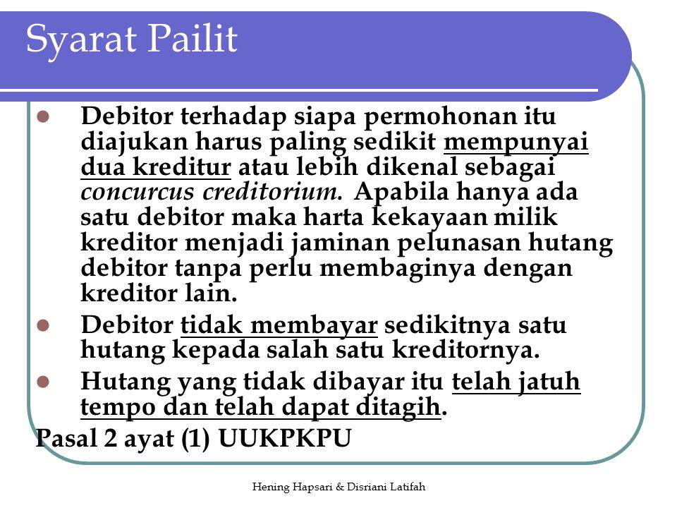 Hening Hapsari & Disriani Latifah Syarat Pailit Debitor terhadap siapa permohonan itu diajukan harus paling sedikit mempunyai dua kreditur atau lebih dikenal sebagai concurcus creditorium.