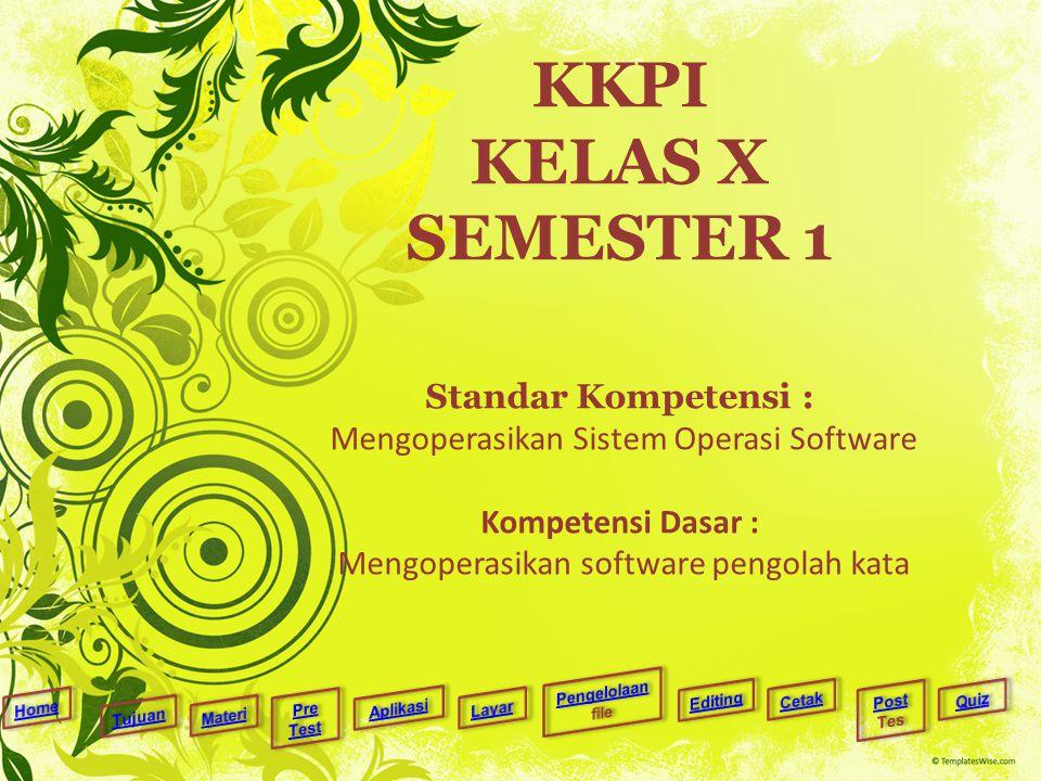 KKPI KELAS X SEMESTER 1 Standar Kompetensi : Mengoperasikan Sistem Operasi Software Kompetensi Dasar : Mengoperasikan software pengolah kata