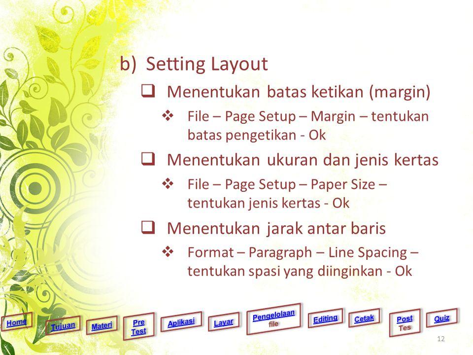 b)Setting Layout  Menentukan batas ketikan (margin)  File – Page Setup – Margin – tentukan batas pengetikan - Ok  Menentukan ukuran dan jenis kerta