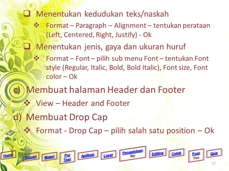  Menentukan kedudukan teks/naskah  Format – Paragraph – Alignment – tentukan perataan (Left, Centered, Right, Justify) - Ok  Menentukan jenis, gaya