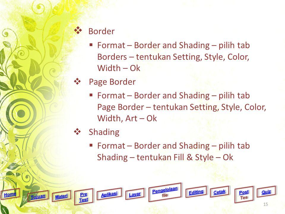  Border  Format – Border and Shading – pilih tab Borders – tentukan Setting, Style, Color, Width – Ok  Page Border  Format – Border and Shading –