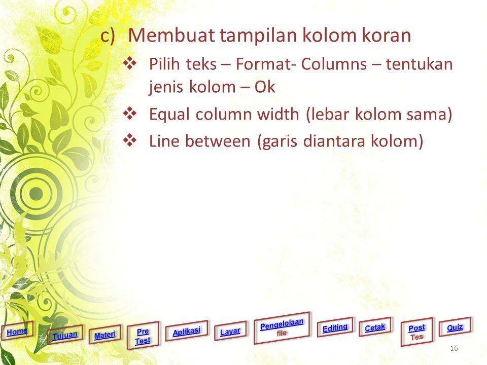 c)Membuat tampilan kolom koran  Pilih teks – Format- Columns – tentukan jenis kolom – Ok  Equal column width (lebar kolom sama)  Line between (gari