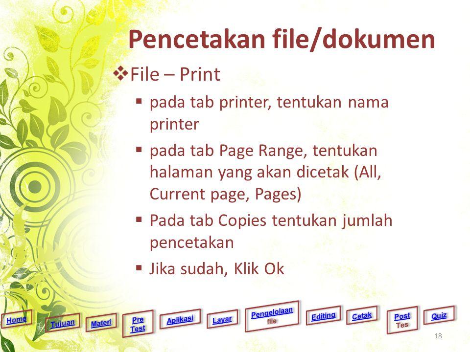 Pencetakan file/dokumen  File – Print  pada tab printer, tentukan nama printer  pada tab Page Range, tentukan halaman yang akan dicetak (All, Curre