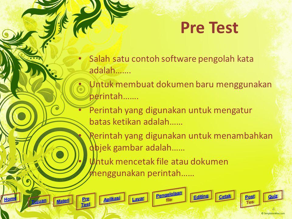 Pre Test Salah satu contoh software pengolah kata adalah……. Untuk membuat dokumen baru menggunakan perintah……. Perintah yang digunakan untuk mengatur