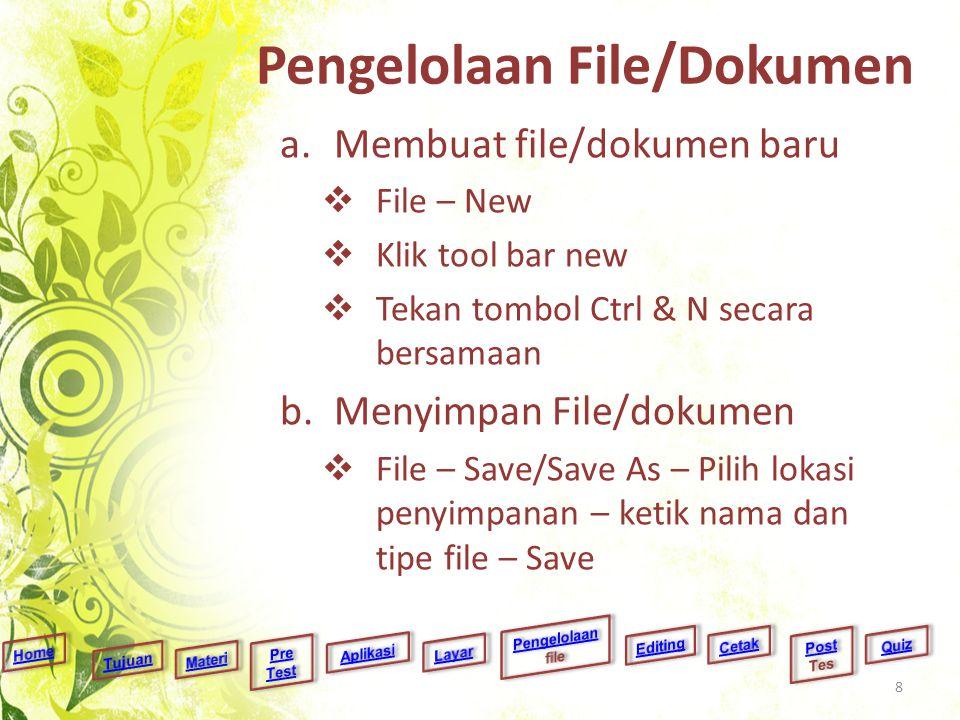 Pengelolaan File/Dokumen a.Membuat file/dokumen baru  File – New  Klik tool bar new  Tekan tombol Ctrl & N secara bersamaan b.Menyimpan File/dokume