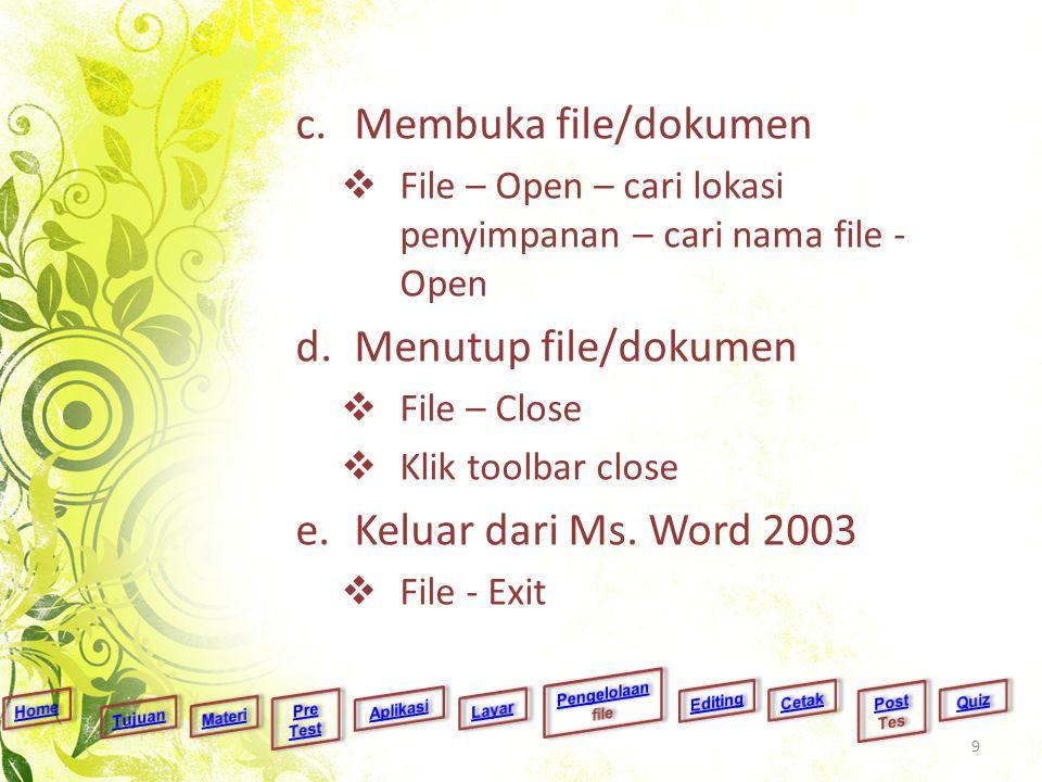 c.Membuka file/dokumen  File – Open – cari lokasi penyimpanan – cari nama file - Open d.Menutup file/dokumen  File – Close  Klik toolbar close e.Ke