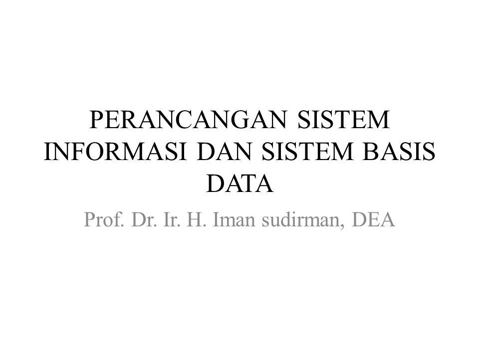 PERANCANGAN SISTEM INFORMASI DAN SISTEM BASIS DATA Prof. Dr. Ir. H. Iman sudirman, DEA