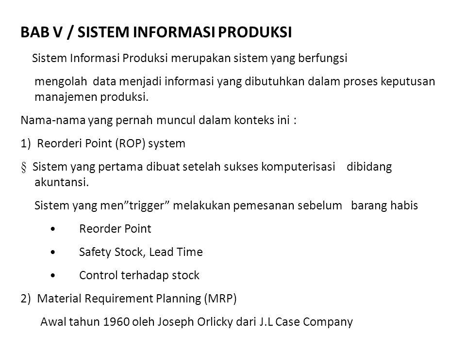 BAB V / SISTEM INFORMASI PRODUKSI Sistem Informasi Produksi merupakan sistem yang berfungsi mengolah data menjadi informasi yang dibutuhkan dalam pros