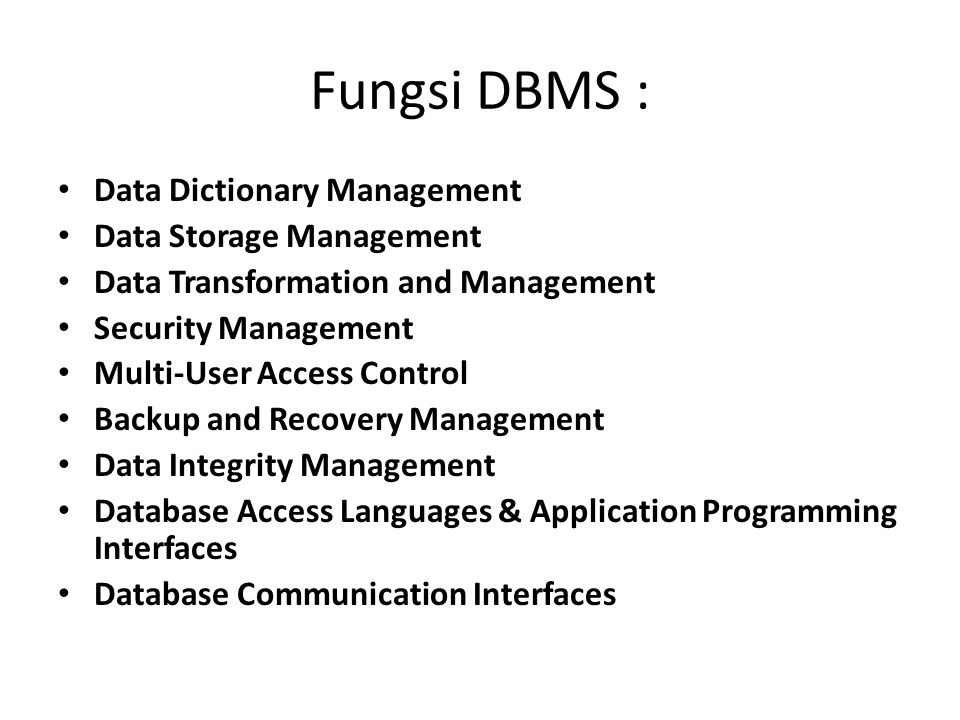Fungsi DBMS : Data Dictionary Management Data Storage Management Data Transformation and Management Security Management Multi-User Access Control Back