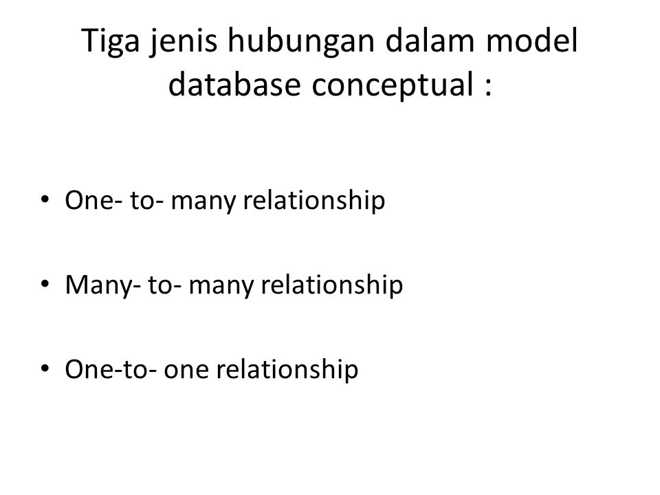Tiga jenis hubungan dalam model database conceptual : One- to- many relationship Many- to- many relationship One-to- one relationship