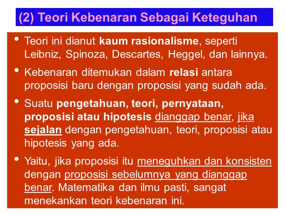 (1) Teori Kebenaran Sebagai Persesuaian Ada tiga hal pokok dalam teori ini.
