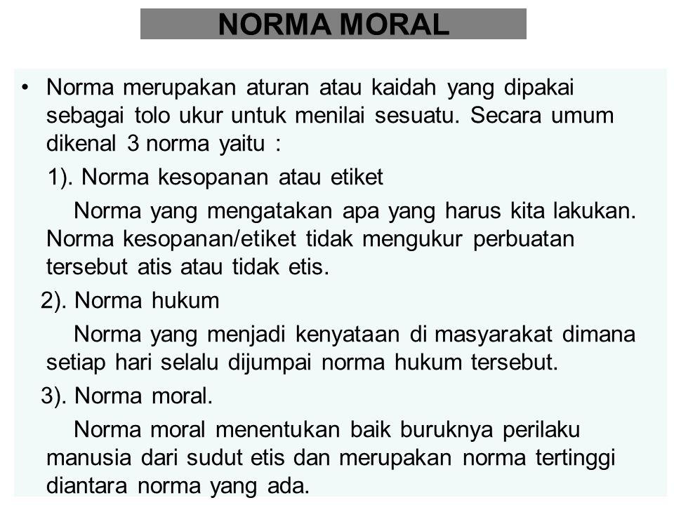NILAI MORAL Nilai moral tidak dapat dipisahkan dari nilai lainnya karena setiap nilai dapat memperoleh suatu bobot moral bila diikutsertakan dalam tingkah laku moral.