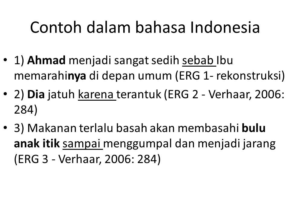 Contoh dalam bahasa Indonesia 1) Ahmad menjadi sangat sedih sebab Ibu memarahinya di depan umum (ERG 1- rekonstruksi) 2) Dia jatuh karena terantuk (ER