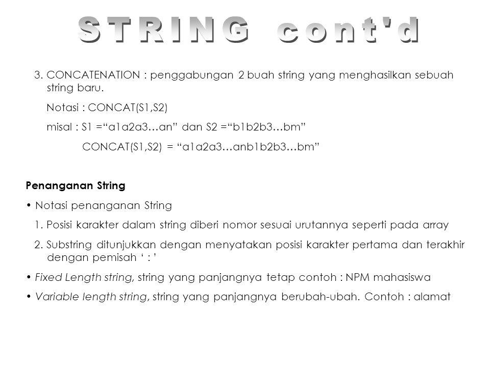 3.CONCATENATION : penggabungan 2 buah string yang menghasilkan sebuah string baru.