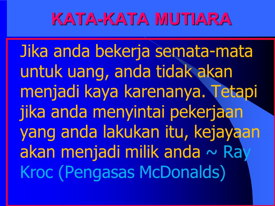 KATA-KATA MUTIARA When we do the best we can, we never know what miracle is wrought in our life, or in the life of another Health, happiness and success depend upon the fighting spirit of each person.