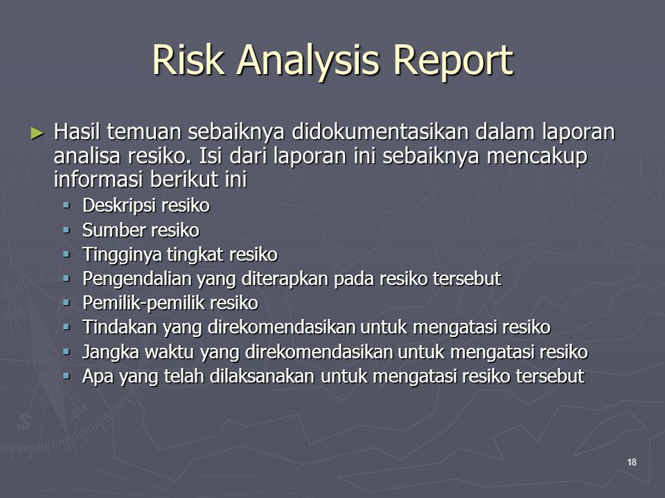 18 Risk Analysis Report ► Hasil temuan sebaiknya didokumentasikan dalam laporan analisa resiko.