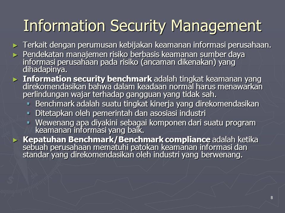 8 Information Security Management ► Terkait dengan perumusan kebijakan keamanan informasi perusahaan.