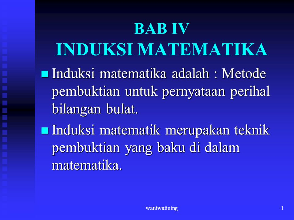 waniwatining1 BAB IV INDUKSI MATEMATIKA Induksi matematika adalah : Metode pembuktian untuk pernyataan perihal bilangan bulat. Induksi matematika adal