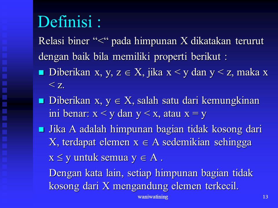 """waniwatining13 Definisi : Relasi biner """"<"""" pada himpunan X dikatakan terurut dengan baik bila memiliki properti berikut : Diberikan x, y, z  X, jika"""