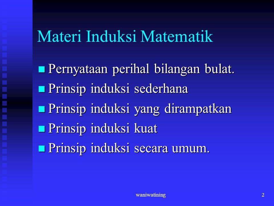 waniwatining2 Materi Induksi Matematik Pernyataan perihal bilangan bulat. Pernyataan perihal bilangan bulat. Prinsip induksi sederhana Prinsip induksi