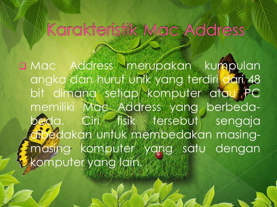 MMac Address merupakan kumpulan angka dan huruf unik yang terdiri dari 48 bit dimana setiap komputer atau PC memiliki Mac Address yang berbeda- beda.