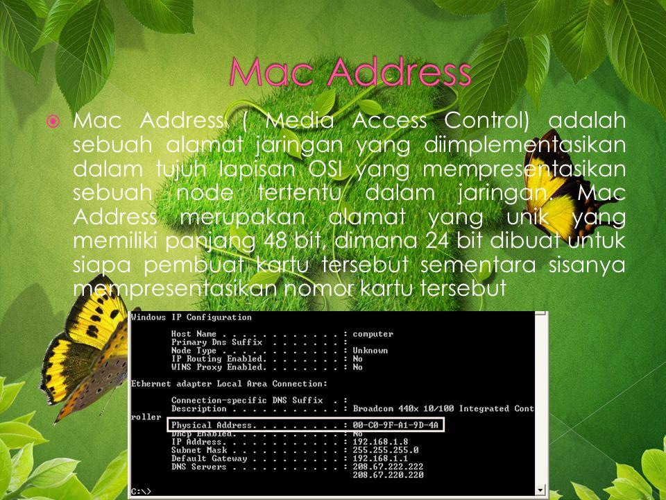  Mac Address ( Media Access Control) adalah sebuah alamat jaringan yang diimplementasikan dalam tujuh lapisan OSI yang mempresentasikan sebuah node tertentu dalam jaringan.