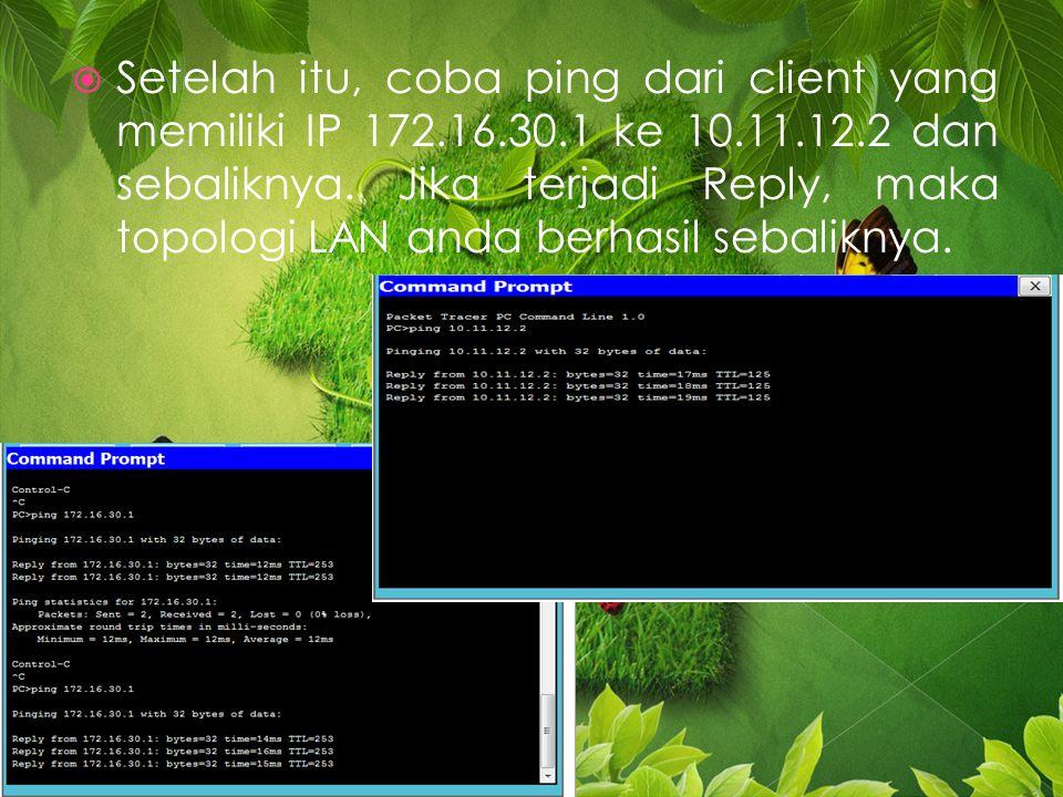 SSetelah itu, coba ping dari client yang memiliki IP 172.16.30.1 ke 10.11.12.2 dan sebaliknya.