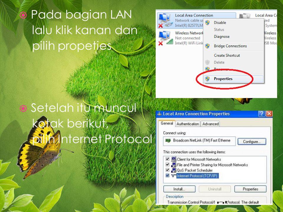 Pada bagian LAN lalu klik kanan dan pilih propeties  Setelah itu muncul kotak berikut, pilih Internet Protocol