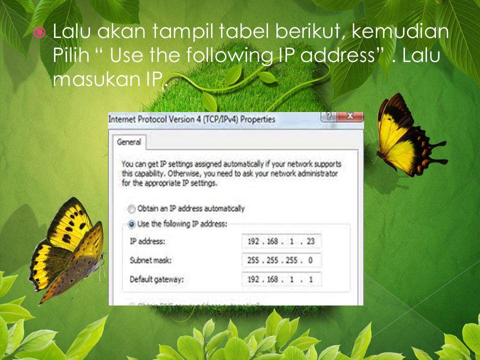 Lalu akan tampil tabel berikut, kemudian Pilih Use the following IP address . Lalu masukan IP.