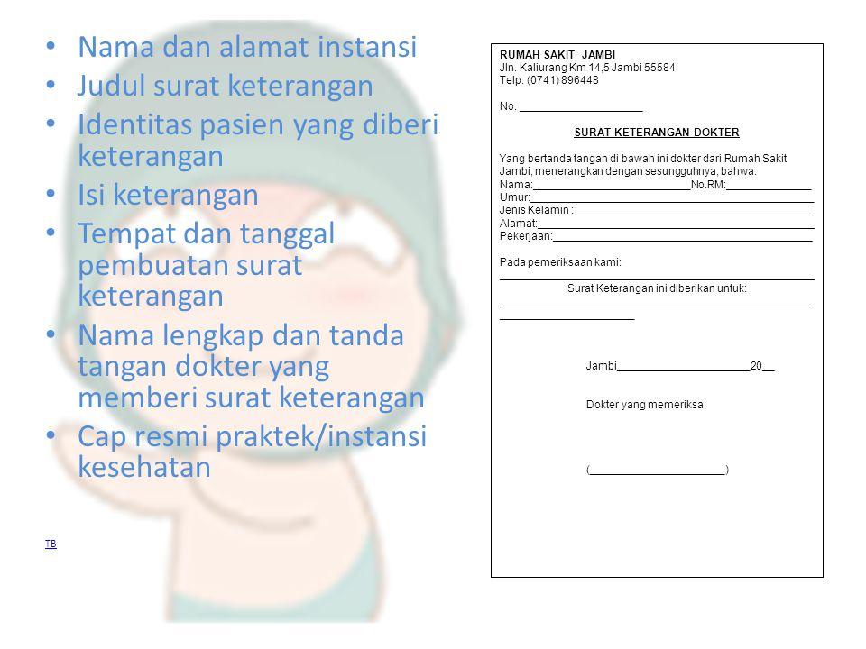 Nama dan alamat instansi Judul surat keterangan Identitas pasien yang diberi keterangan Isi keterangan Tempat dan tanggal pembuatan surat keterangan N