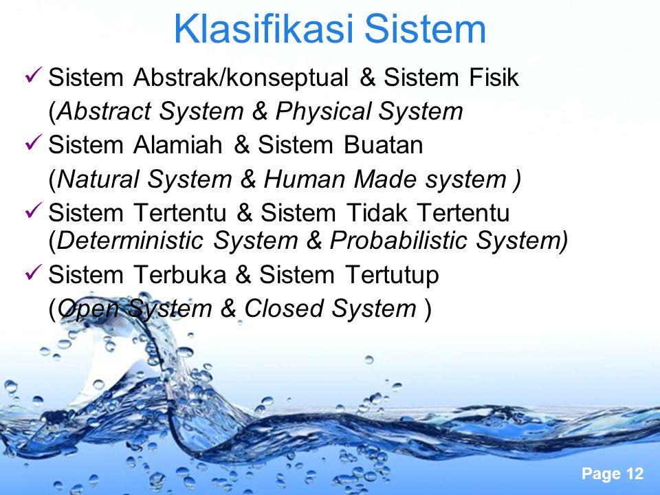 Page 12 Klasifikasi Sistem Sistem Abstrak/konseptual & Sistem Fisik (Abstract System & Physical System Sistem Alamiah & Sistem Buatan (Natural System