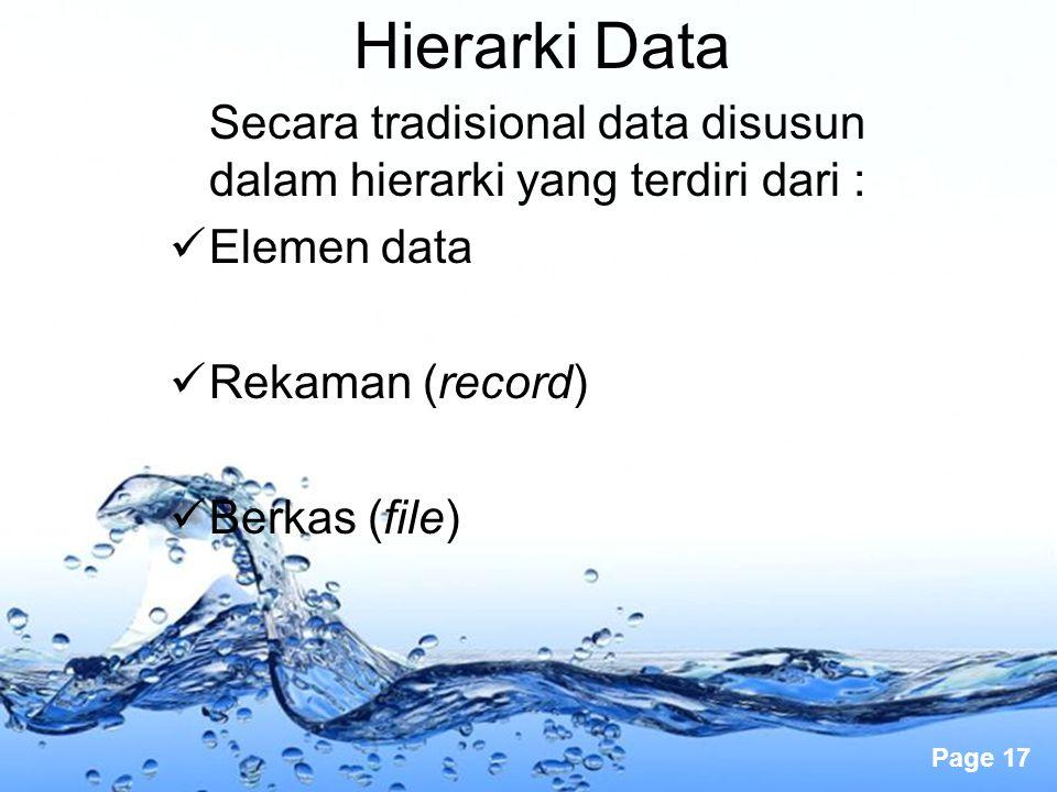 Page 17 Hierarki Data Secara tradisional data disusun dalam hierarki yang terdiri dari : Elemen data Rekaman (record) Berkas (file)