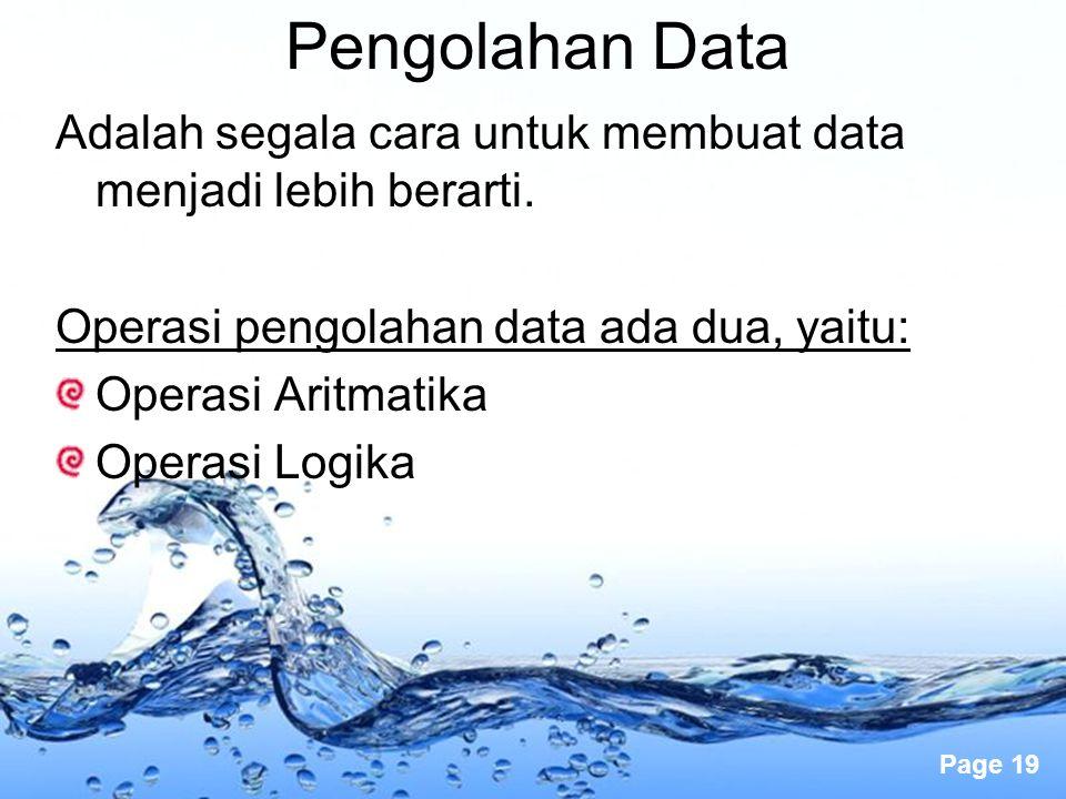 Page 19 Pengolahan Data Adalah segala cara untuk membuat data menjadi lebih berarti. Operasi pengolahan data ada dua, yaitu: Operasi Aritmatika Operas