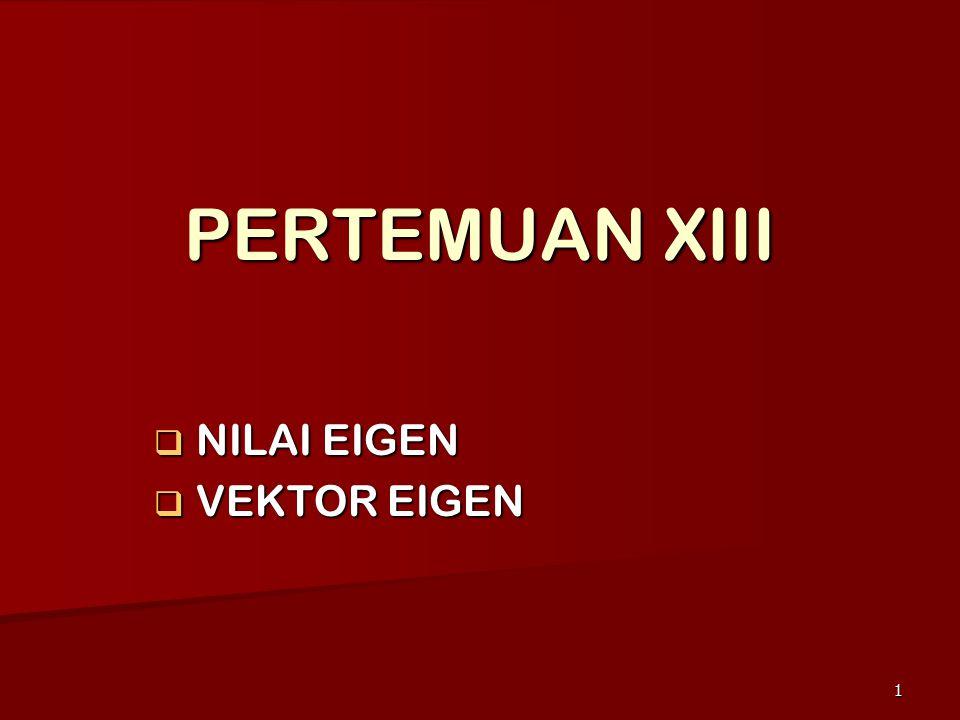 1 PERTEMUAN XIII  NILAI EIGEN  VEKTOR EIGEN