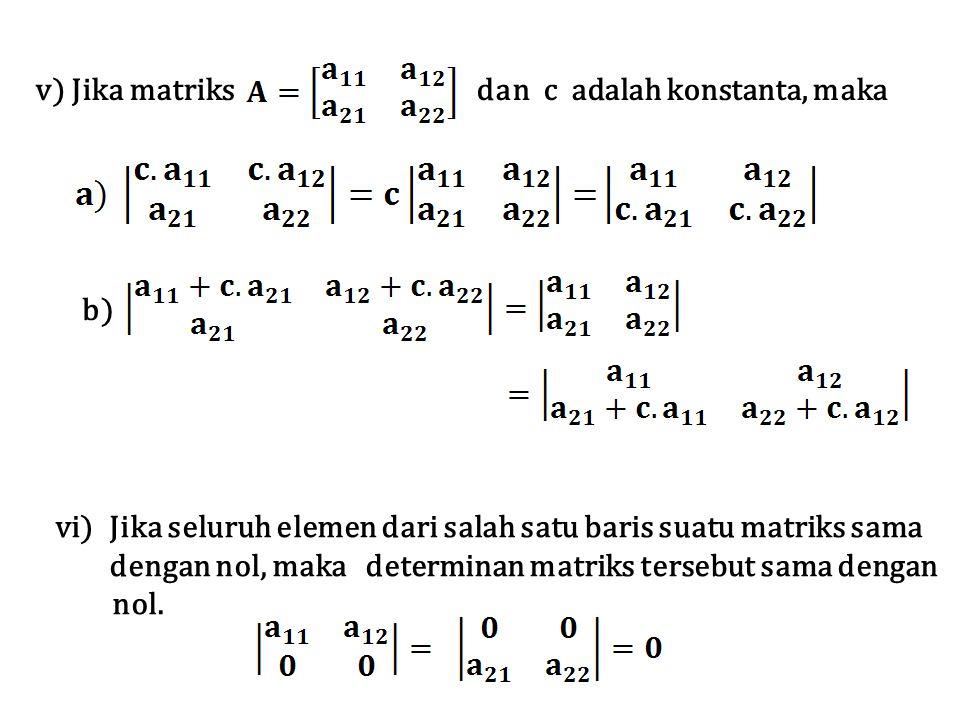 v) Jika matriks dan c adalah konstanta, maka b) vi)Jika seluruh elemen dari salah satu baris suatu matriks sama dengan nol, maka determinan matriks te