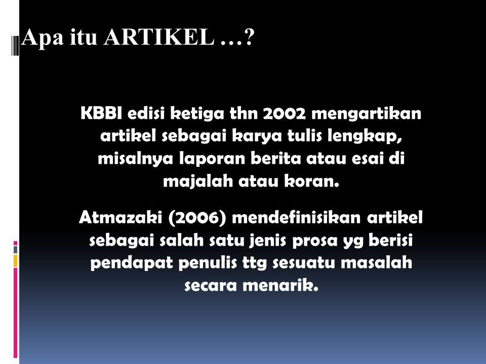 Apa itu ARTIKEL …? KBBI edisi ketiga thn 2002 mengartikan artikel sebagai karya tulis lengkap, misalnya laporan berita atau esai di majalah atau koran
