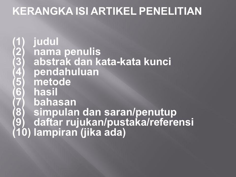 KERANGKA ISI ARTIKEL PENELITIAN (1) judul (2) nama penulis (3) abstrak dan kata-kata kunci (4) pendahuluan (5) metode (6) hasil (7) bahasan (8) simpul