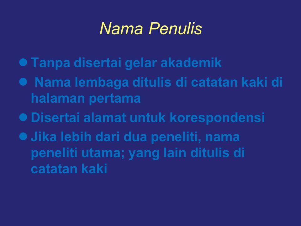 Nama Penulis Tanpa disertai gelar akademik Nama lembaga ditulis di catatan kaki di halaman pertama Disertai alamat untuk korespondensi Jika lebih dari