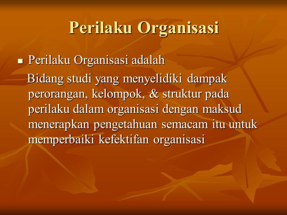 Perilaku Organisasi Perilaku Organisasi adalah Perilaku Organisasi adalah Bidang studi yang menyelidiki dampak perorangan, kelompok, & struktur pada p