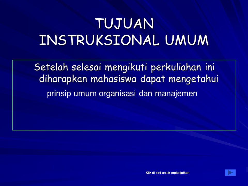 METODOLOGI RISET TUJUAN INSTRUKSIONAL MATERI PERKULIAHAN Topik 2 : PRINSIP UMUM ORGANISASI DAN MANAJEMEN