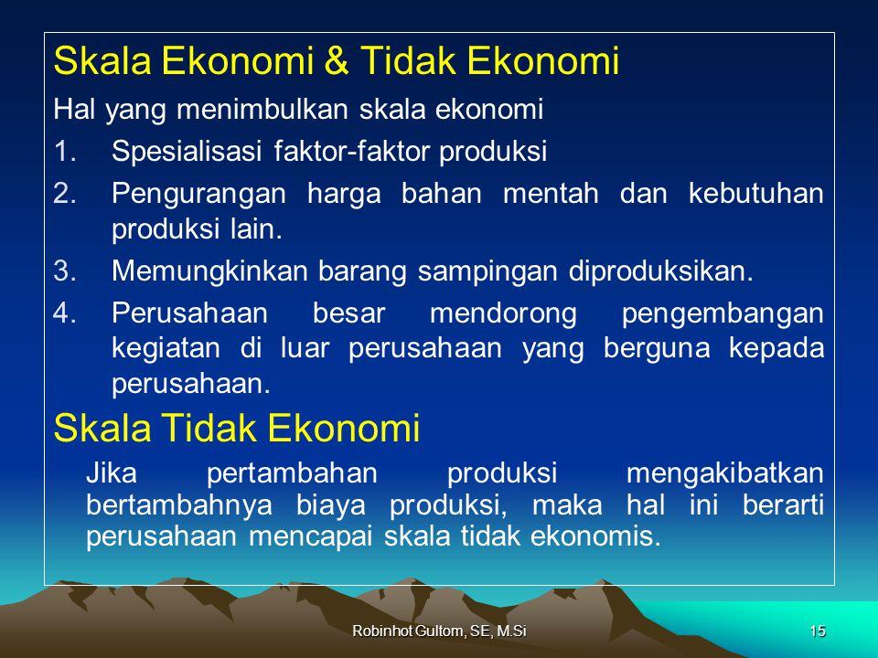 Skala Ekonomi & Tidak Ekonomi Hal yang menimbulkan skala ekonomi 1.Spesialisasi faktor-faktor produksi 2.Pengurangan harga bahan mentah dan kebutuhan produksi lain.